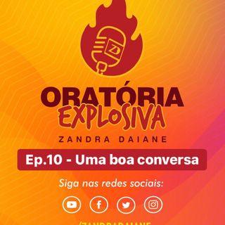 Ep.10 - Oratória Explosiva - Uma boa conversa