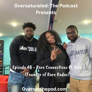 OverSaturated: The Podcast Episode 48 - Rare Connections Feat. Asia
