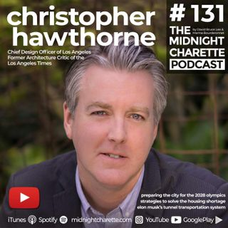 #131 - Christopher Hawthorne, Chief Design Officer of Los Angeles on the 2028 Olympics, Solving the Housing Crisis, and Elon Musk's Tunnel S