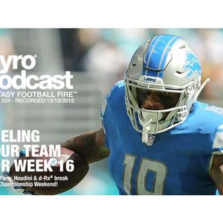 Fantasy Football Fire - Pyro Podcast Show 334 - Fueling Your Team For Week 16