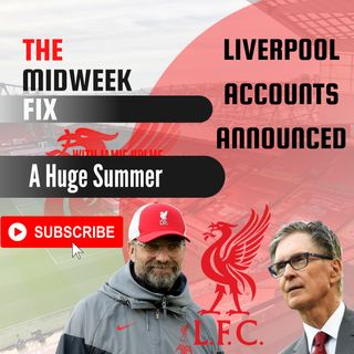 Liverpool FC Accounts Announced | Huge Summer Transfer Window Ahead | Midweek Fix