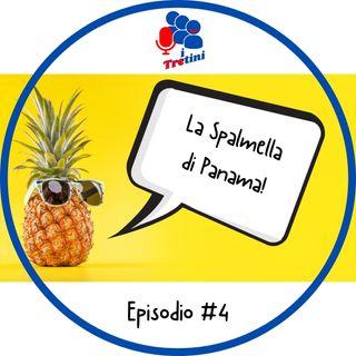 I Tretini - #4 La Spalmella Di Panama