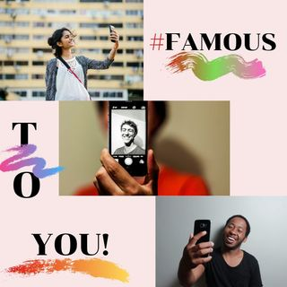 #FAMOUS TO YOU!