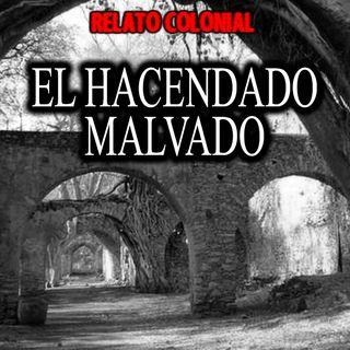 El Hacendado malvado | Relato colonial de terror
