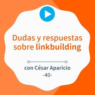 Resolviendo TODAS las dudas sobre Linkbuilding, con César Aparicio