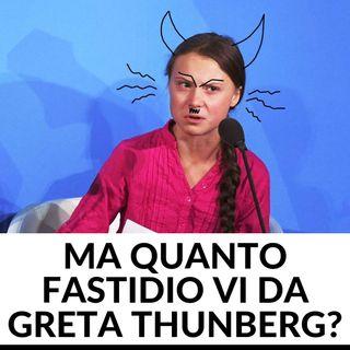 Ma quanto vi da fastidio questa Greta?