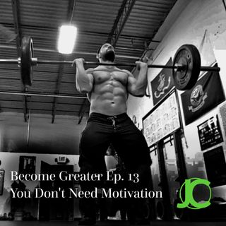 Become Greater Ep. 13 - No Motivation