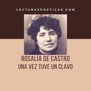 Rosalía de Castro · 'Una vez tuve un clavo'