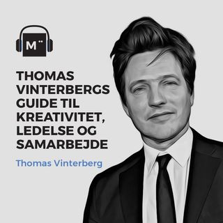 58. Thomas Vinterbergs guide til kreativitet, ledelse og samarbejde