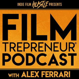 The NEW Filmtrepreneur® Podcast - Introduction | Show Formalities | What to Expect