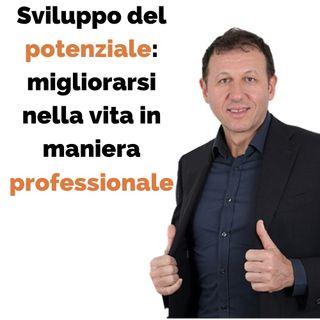 Sviluppo del potenziale: migliorarsi nella vita in maniera professionale