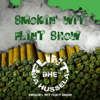 Talkin My Stuff On The Smokin' wit FLINT Show