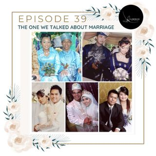 EPISODE 39 : The One We Talked About Marriage