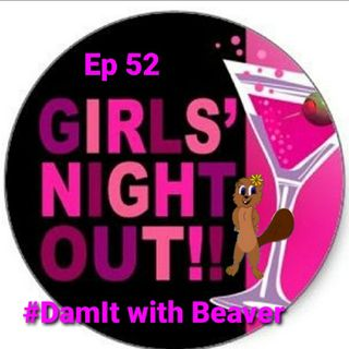 Ep 52 Girls Night Out