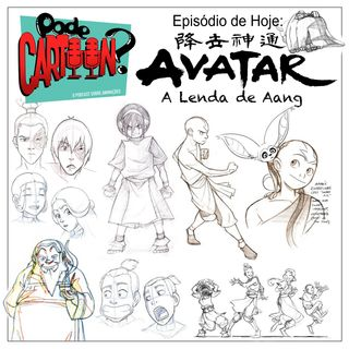 Ep. 007 Avatar: A Lenda de Aang