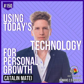 150: Catalin Matei | Using Today's Technology for Personal Development Growth