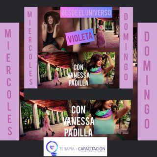 Desde el Universo Violeta con Vanessa Padilla. 14 06