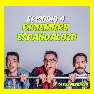 Ep 04 Diciembre Escandalozo