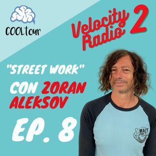 "VELOCITY RADIO 2x08 - ""Streetwork"" con Zoran Aleksov"