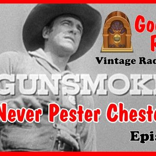 Gunsmoke, Never Pester Chester Episode 6  | Good Old Radio #gunsmoke #ClassicRadio #radio