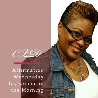 Affirmation Wednesday: Joy Comes in the Morning