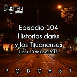 104 - Bropien - Historias darks y los Tijuanenses