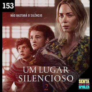 EP 153 - Um Lugar Silencioso 2
