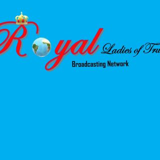 Royal Ladies Of Truth! (Conversations/Life,Relationships and Faith)