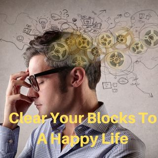 Clear Your Blocks To A Happy Life