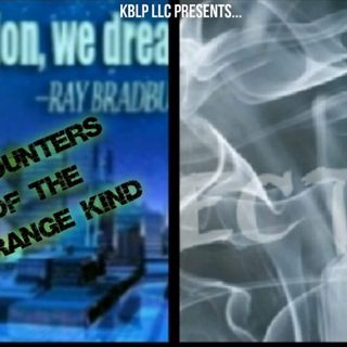 Episode 5 - Encounters and Ecto..Chilling Ghost Stories. The Strange And Unusual. ..brought to you by King's Cannabiz