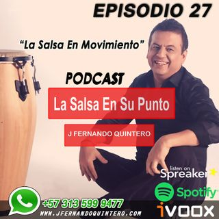 "EPISODIO 27- ""La Salsa En Movimiento"""