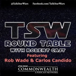 TSW Roundtable with Robert Cast - Featuring Rob Wade and Carlos Candido!