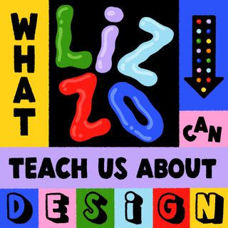 What Lizzo Can Teach Us About Design