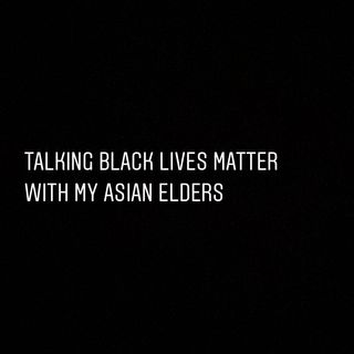 Episode 11-Talking Black Lives Matter with My Asian Elders