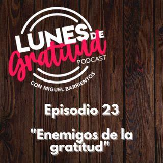 """Lunes de Gratitud Episodio 23 """"Enemigos de la gratitud"""""""