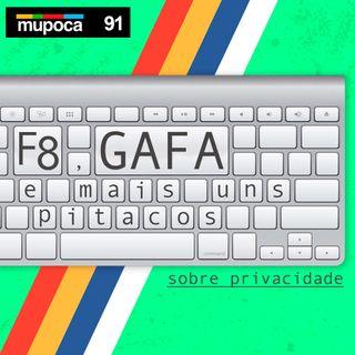 #091 – F8, GAFA e outros pitacos sobre privacidade