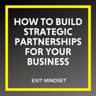 How to Build Strategic Partnerships for Your Business