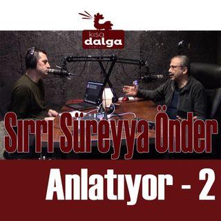 """Sırrı Süreyya Önder Anlatıyor 2: """"Davutoğlu'na 'Ergen imam hatipli kafasıyla çözülmez' dedim"""""""