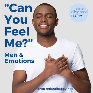 Can You Feel Me?  Men & Emotions