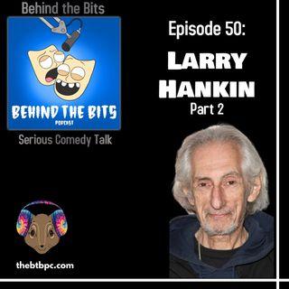 Episode 50: Larry Hankin Part 2