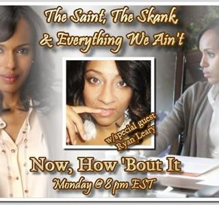 Now, How 'Bout It:The Saint, The Skank, & Everything We Aint