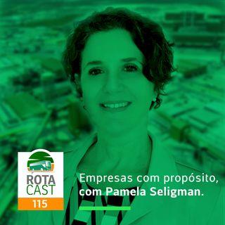 Rotacast CSP #115 - Empresas com Propósitos, com Pamela Seligman