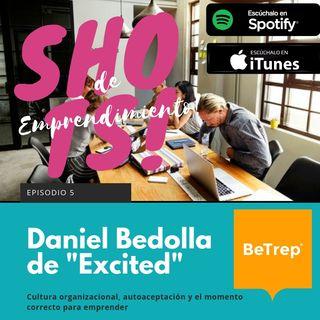 """Ep. 5: Daniel Bedolla de """"Excited""""; Cultura organizacional, autoaceptación y el momento correcto para emprender"""