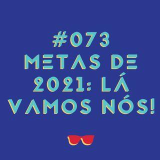 #073 - Metas (bem óbvias) de 2021: lá vamos nós!