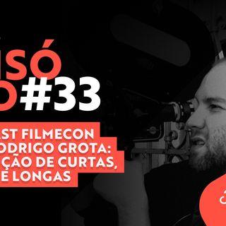 #33 Podcast Filmecon com Rodrigo Grota: Produção de curtas, séries e longas