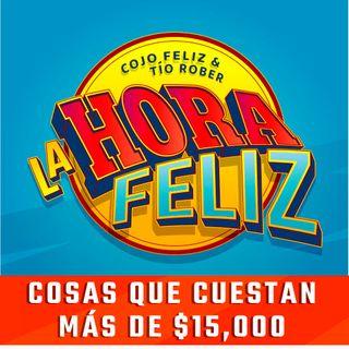 La Hora Feliz: COSAS QUE CUESTAN MÁS DE $15,000