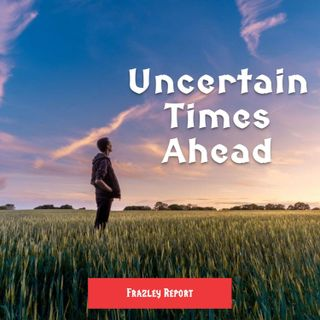 Uncertain Times Ahead