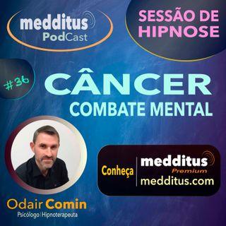 #36 Hipnose para Combate Mental do Câncer | Odair Comin
