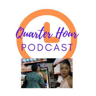 The Quarter Hour Podcast - Episode 2 - Wife Vs. Side Chick