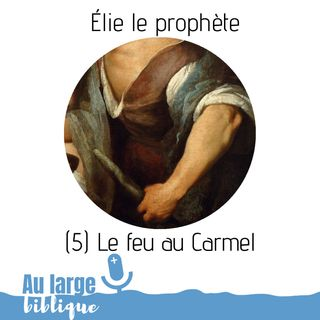 #135 Elie le prophète (5) Le feu au Carmel